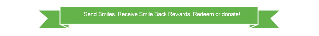 Send Smiles. Receive Smileback Rewards.  Redeem or donate!
